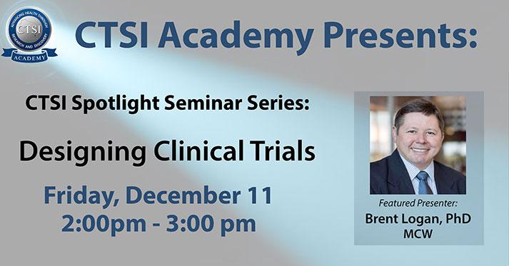 CTSI Academy Spotlight Seminar Series: Designing Clinical Trials @ Online via ZOOM